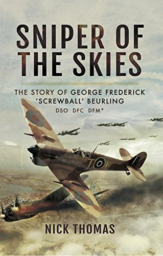Sniper of the Skies  The Story of George Frederick 'Screwball' Beurling, DSO, DFC, DFM