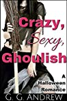 Crazy, Sexy, Ghoulish by G.G. Andrew