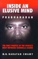 Inside an Elusive Mind: Prabhakaran: The First Profile of the World's Most Ruthless Guerrilla Leader