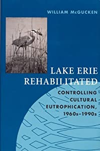 Lake Erie Rehabilitated: Controlling Cultural Eutrophication 1960s-1990s (Technology and the Environment)