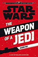 The Weapon of a Jedi: A Luke Skywalker Adventure (Journey to Star Wars: The Force Awakens)