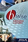 bWise: Crossing Cultures: (bWise: Business Wisdom Worldwide