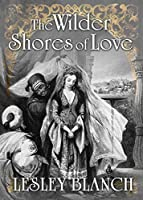 THE WILDER SHORES OF LOVE: The Stories of four nineteenth-century women who followed the beckoning Eastern star