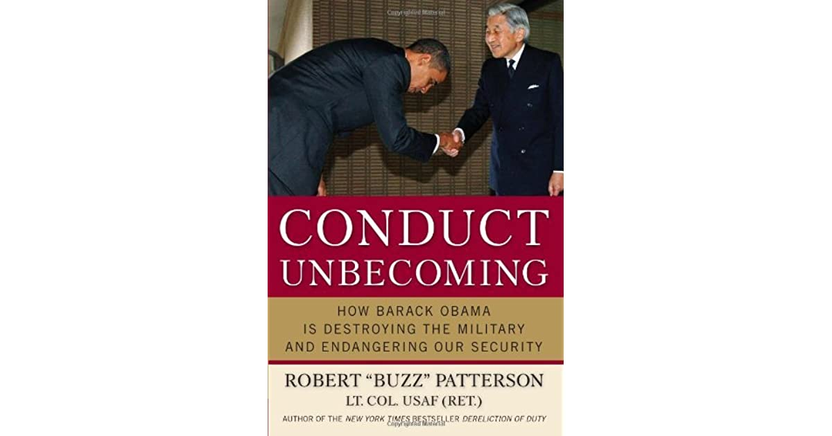 Conduct Unbecoming How Barack Obama Is Destroying The Military And Endangering Our Security By Robert Patterson