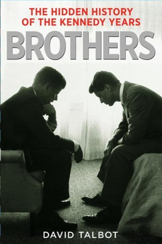 Brothers The Hidden History of the Kennedy Years