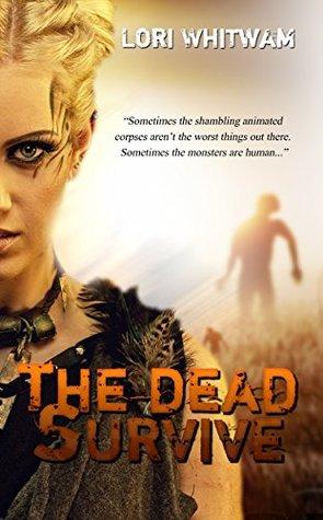 The Dead Survive by Lori Whitwam