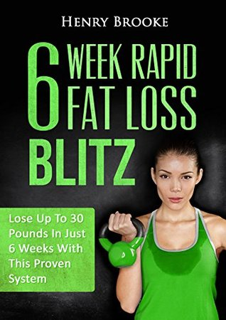 Rapid Fat Loss: Lose Up To 30 Pounds In Just 6 Weeks (Free E-Book With Download)