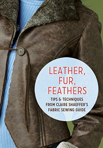Leather, Fur, Feathers Tips and Techniques from Claire Shaeffer's Fabric Sewing Guide