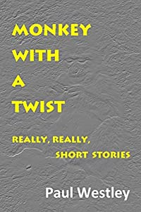 Monkey With a Twist: Really, Really, Short Stories