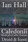 "Caledonii: Birth of a Celtic Nation. Druid & Iceni: (A Prequel story to the ""Caledonii"" series)"