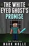 The White Eyed Ghost's Promise (Book 1): Herobrine Lives (An Unofficial Minecraft Book for Kids Ages 9 - 12 (Preteen)