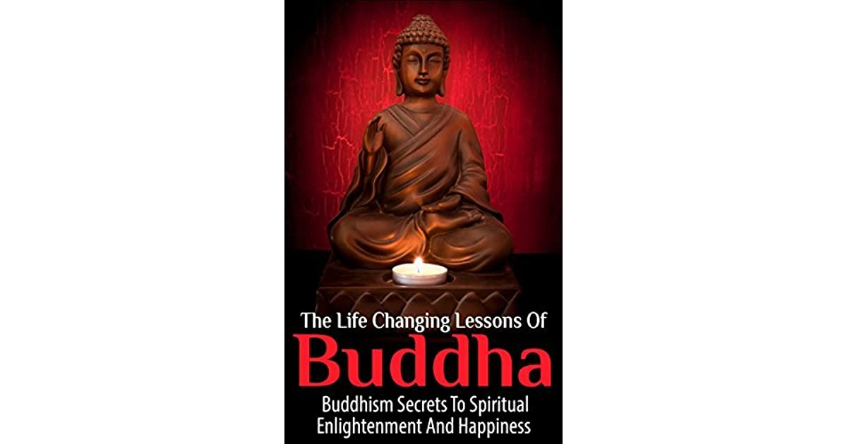 Buddha Life Changing Lessons - Buddhism Secrets To Spiritual