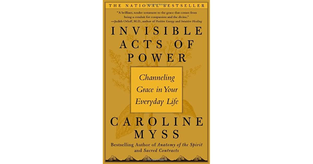 Invisible Acts Of Power Channeling Grace In Your Everyday Life By