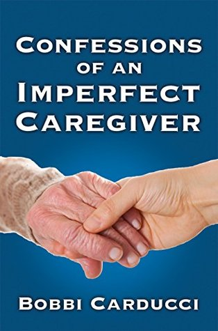 Confessions of an Imperfect Caregiver