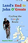 Land's End to John O'Groats - Cycling the Google Route by Royston G. Wood