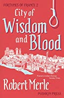 City of Wisdom and Blood (Fortunes of France #2)