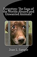 Forgotten: The Saga of the Worlds Abused and Unwanted Animals!