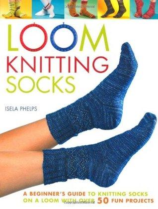 Loom Knitting Socks by Isela Phelps