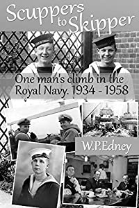 Scuppers to Skipper: One Man's climb in the Royal Navy. 1934 - 1958