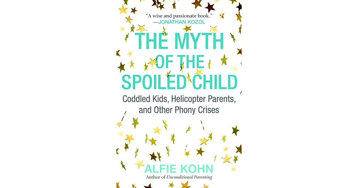 The Adaptive Mind Children Raised In >> The Myth Of The Spoiled Child Coddled Kids Helicopter Parents And