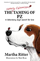 The Nearly Calamitous Taming of PZ: A laboratory dog's search for love