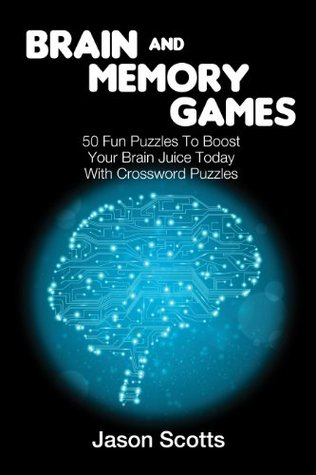 Brain and Memory Games: 50 Fun Puzzles to Boost Your Brain Juice Today (With Crossword Puzzles)