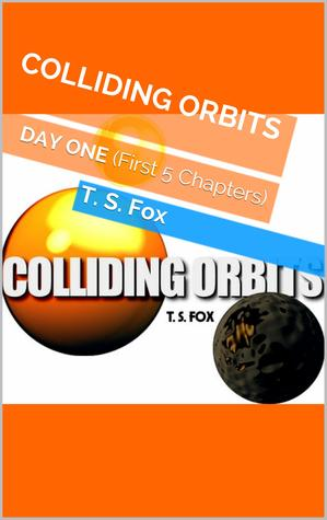 Colliding Orbits: Day One (First 5 Chapters)