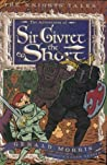 The Adventures of Sir Givret the Short (Knights' Tales, #2)