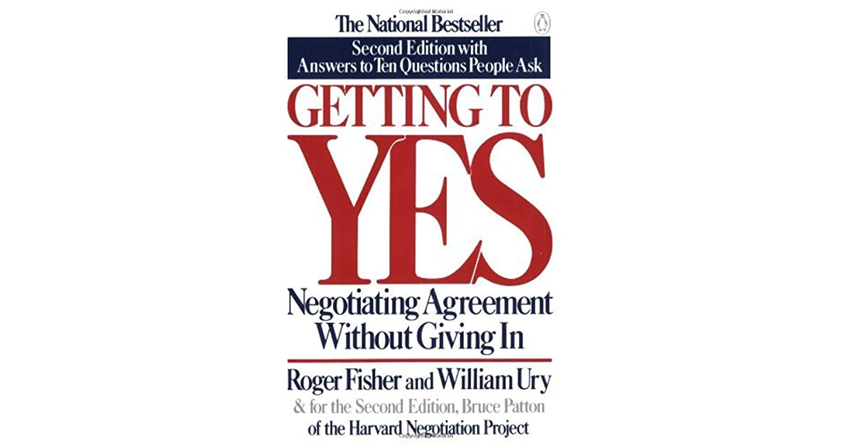 Getting To Yes Negotiating Agreement Without Giving In By Roger Fisher
