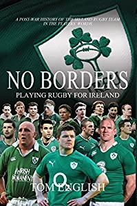 No Borders: Playing Rugby for Ireland - New 2018 Grand Slam Edition (Behind the Jersey Series)