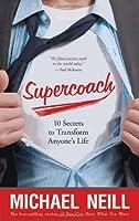 Supercoach: 10 Secrets to Transform Anyone's Life