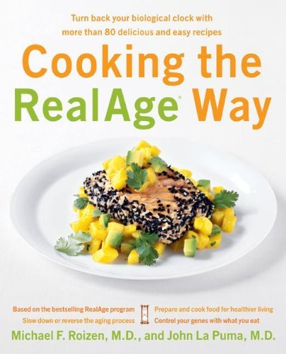 Cooking the RealAge Way Turn back your biological clock with more than 80 delicious and easy recipes