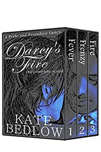 Mr. Darcy's Fire (the complete serial): A Pride and Prejudice Fancy