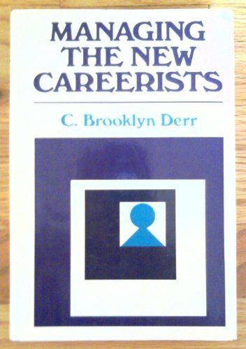 Managing the New Careerists: Diverse Career Success Orientations of Todays Workers  by  C. Brooklyn Derr