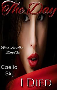 The Day I Died (A Suspenseful Vampire Romance Love Story) (Bleed.Lie.Love Book 1)