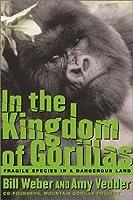 In the Kingdom of Gorillas: Fragile Species in a Dangerous Land