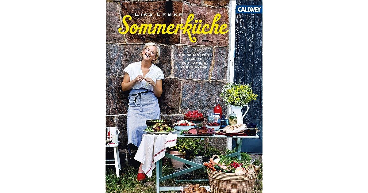 Sommerküche Für Freunde : Sommerküche die schönsten rezepte für familie und freunde by lisa