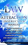 Law of Attraction Instruction Manual: How to Understand the Law of Attraction, Design Your Unique Manifestation Process, and Create the Life You Want