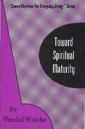 Toward Spiritual Maturity by Wendell Winkler