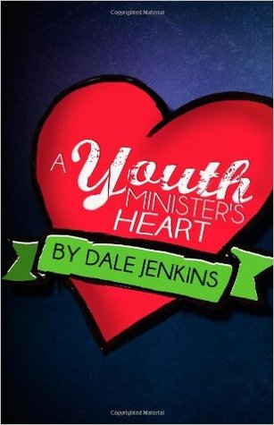 A Youth Minister's Heart by Dale Jenkins