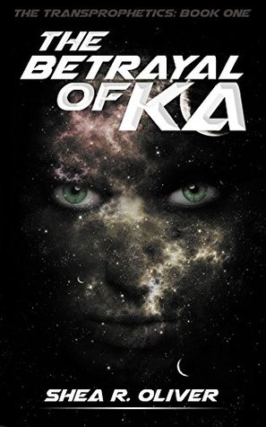 The Betrayal of Ka (The Transprophetics #1)