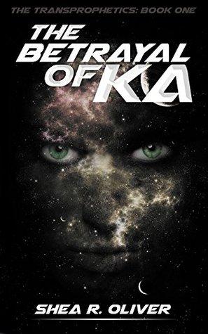 The Betrayal of Ka (The Transprophetics #1)