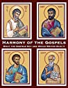 Harmony of The Gospels: What the Gospels Say and Which Writer Said It