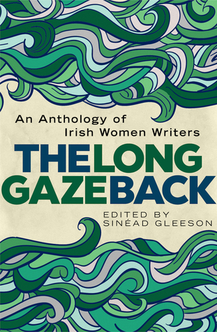 The Long Gaze Back: An Anthology of Irish Women Writers