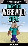 Diary of a Werewolf Steve, Book 1: (an unofficial Minecraft autobiography) (Werewolf Steve #1)