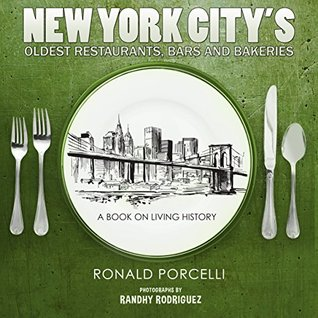 New York City's Oldest Restaurants, Bars and Bakeries: A Book on Living History