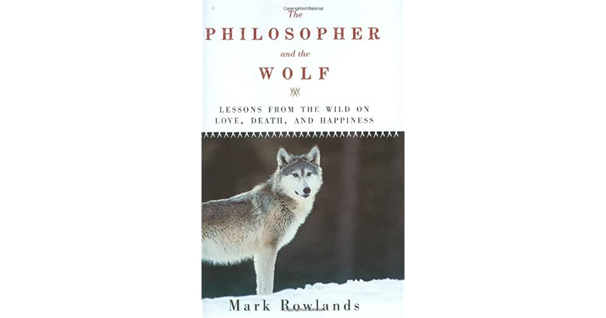 Lessons from the Wild on Love and Happiness The Philosopher and the Wolf Death