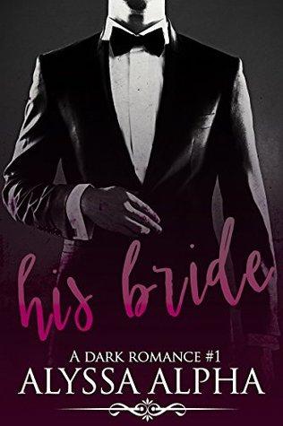 His Bride (A Dark Romance Book 1) by Alyssa Alpha