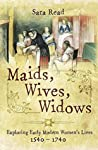 Maids, Wives, Widows: Exploring Early Modern Women's Lives, 1540–1740