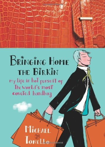 Bringing-Home-the-Birkin-My-Life-in-Hot-Pursuit-of-the-World-s-Most-Coveted-Handbag